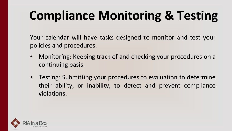 Compliance Monitoring & Testing Your calendar will have tasks designed to monitor and test