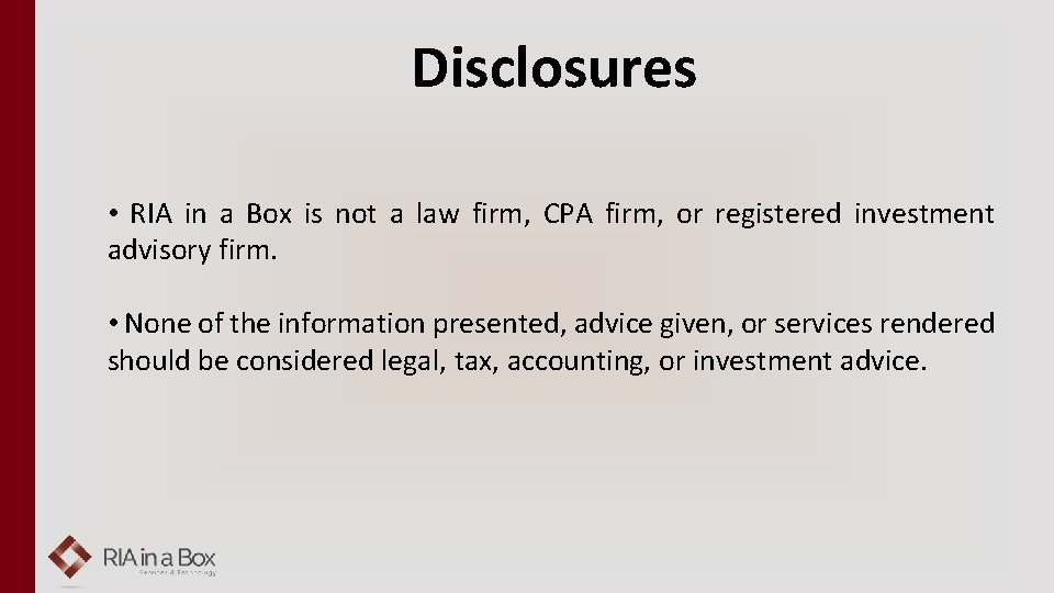 Disclosures • RIA in a Box is not a law firm, CPA firm, or