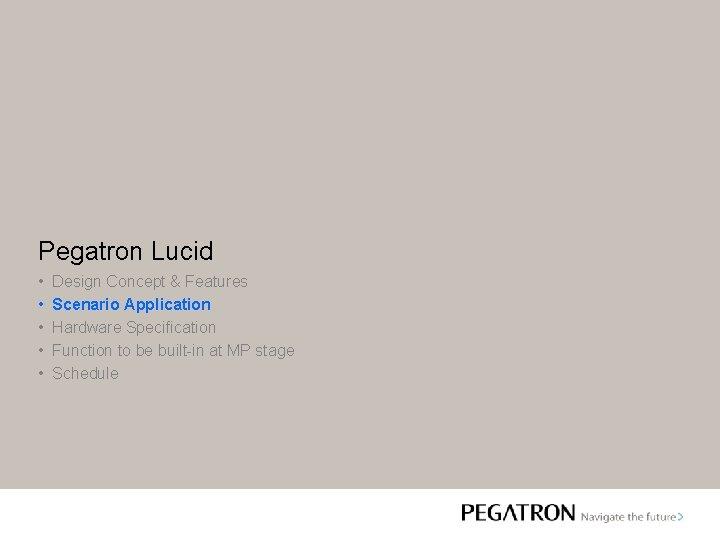 Pegatron Lucid • • • Design Concept & Features Scenario Application Hardware Specification Function