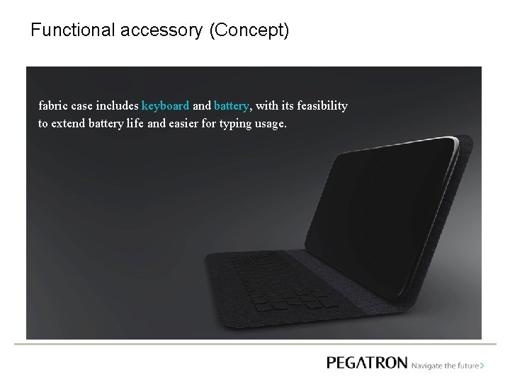 Functional accessory (Concept) fabric case includes keyboard and battery, with its feasibility to extend