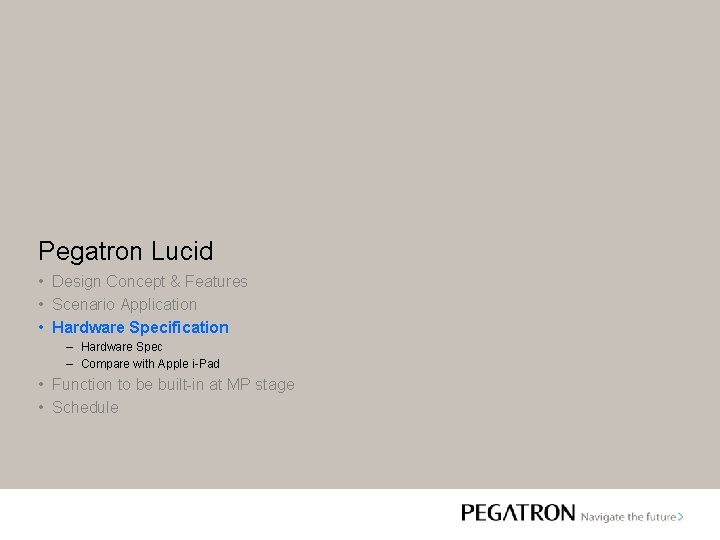 Pegatron Lucid • Design Concept & Features • Scenario Application • Hardware Specification –