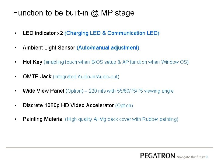 Function to be built-in @ MP stage • LED indicator x 2 (Charging LED