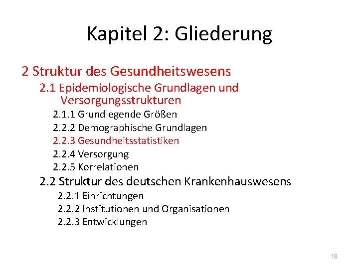 Kapitel 2: Gliederung 2 Struktur des Gesundheitswesens 2. 1 Epidemiologische Grundlagen und Versorgungsstrukturen 2.