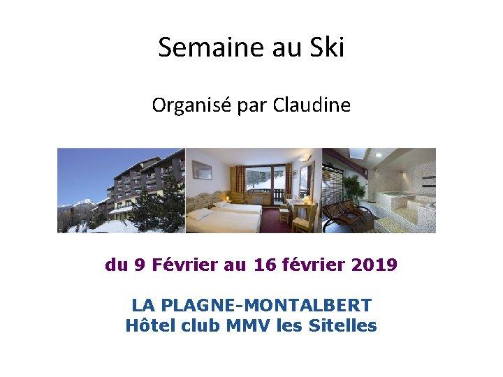 Semaine au Ski Organisé par Claudine du 9 Février au 16 février 2019 LA