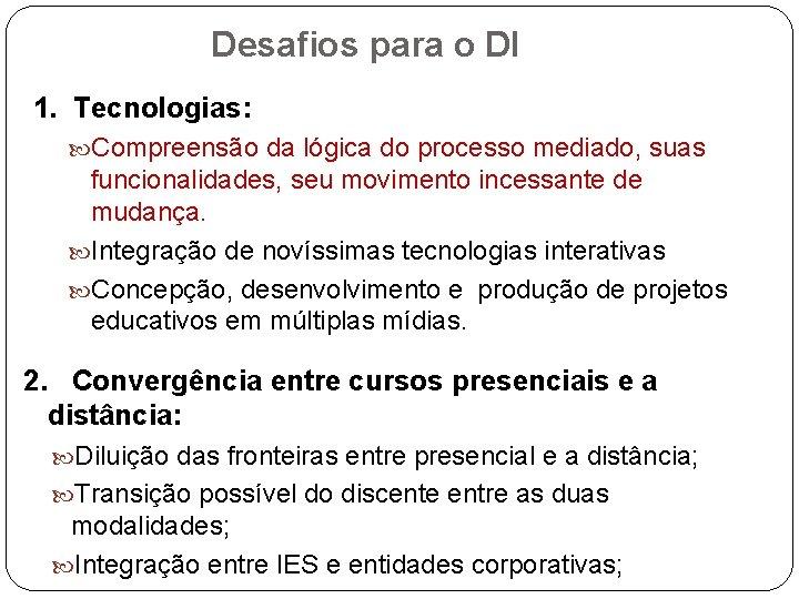 Desafios para o DI 1. Tecnologias: Compreensão da lógica do processo mediado, suas funcionalidades,