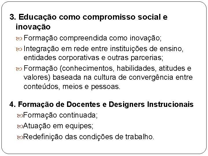 3. Educação compromisso social e inovação Formação compreendida como inovação; Integração em rede entre