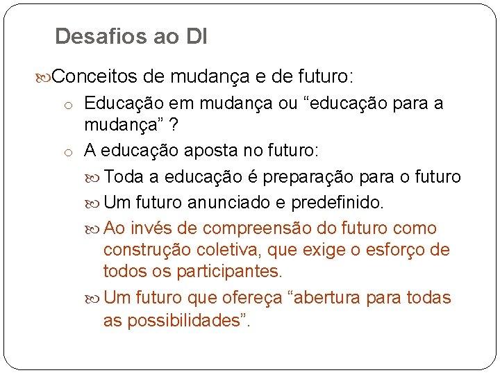 Desafios ao DI Conceitos de mudança e de futuro: o Educação em mudança ou