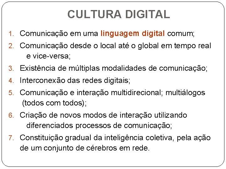 CULTURA DIGITAL 1. Comunicação em uma linguagem digital comum; 2. Comunicação desde o local