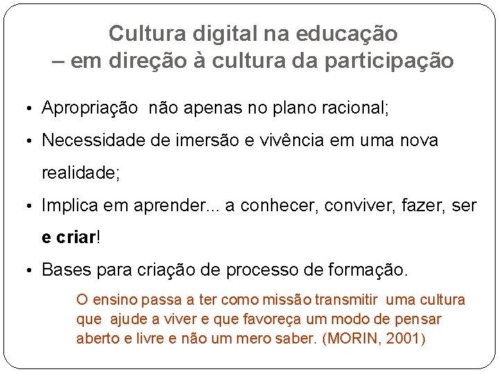 Cultura digital na educação – em direção à cultura da participação • Apropriação não