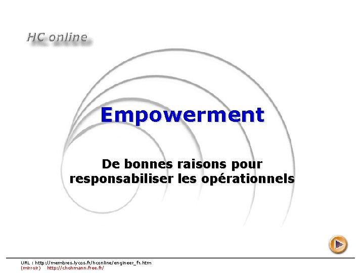 Empowerment De bonnes raisons pour responsabiliser les opérationnels URL : http: //membres. lycos. fr/hconline/engineer_fr.