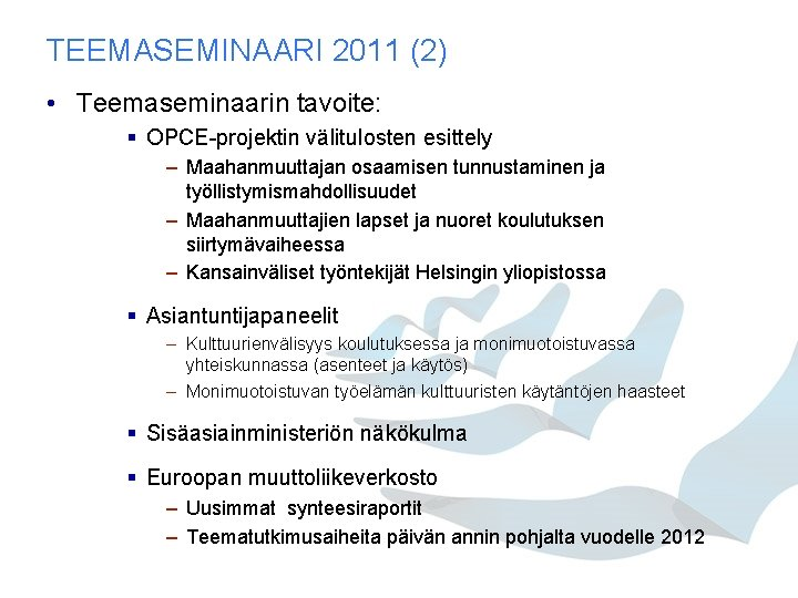TEEMASEMINAARI 2011 (2) • Teemaseminaarin tavoite: § OPCE-projektin välitulosten esittely – Maahanmuuttajan osaamisen tunnustaminen