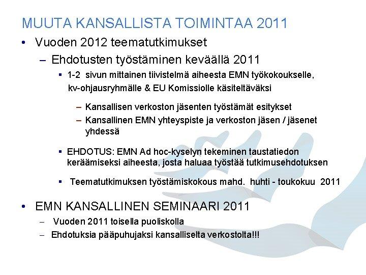MUUTA KANSALLISTA TOIMINTAA 2011 • Vuoden 2012 teematutkimukset – Ehdotusten työstäminen keväällä 2011 §