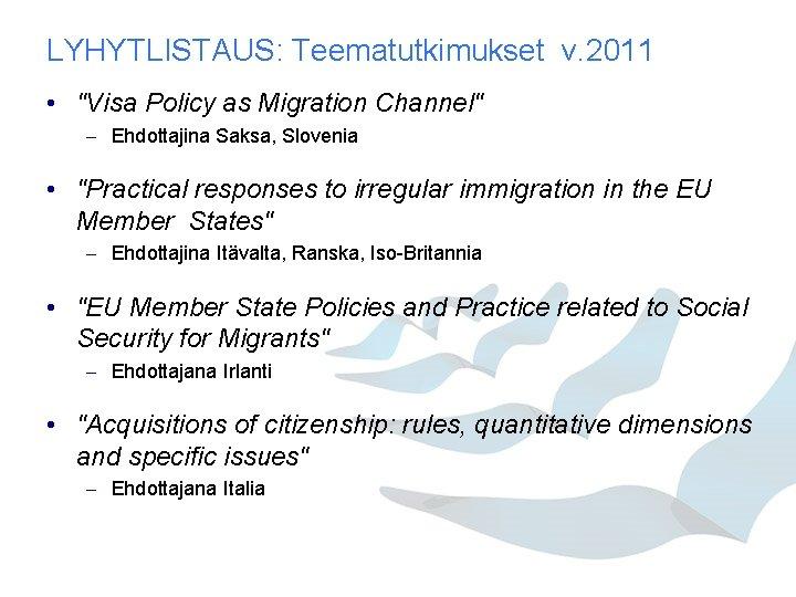 """LYHYTLISTAUS: Teematutkimukset v. 2011 • """"Visa Policy as Migration Channel"""" – Ehdottajina Saksa, Slovenia"""