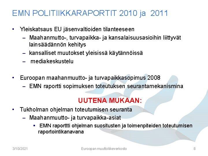 EMN POLITIIKKARAPORTIT 2010 ja 2011 • Yleiskatsaus EU jäsenvaltioiden tilanteeseen – Maahanmutto-, turvapaikka- ja