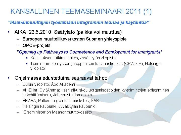 """KANSALLINEN TEEMASEMINAARI 2011 (1) """"Maahanmuuttajien työelämään integroinnin teoriaa ja käytäntöä"""" • AIKA: 23. 5."""