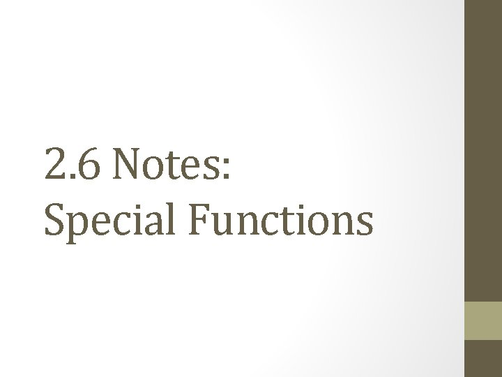 2. 6 Notes: Special Functions