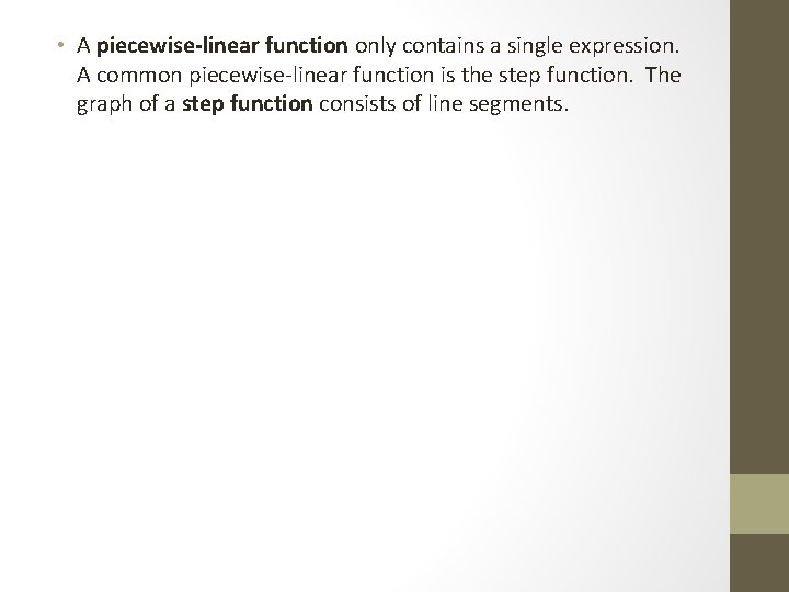 • A piecewise-linear function only contains a single expression. A common piecewise-linear function