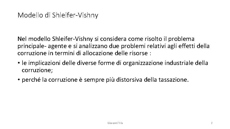 Modello di Shleifer-Vishny Nel modello Shleifer-Vishny si considera come risolto il problema principale- agente