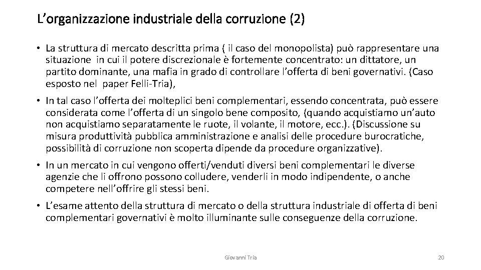 L'organizzazione industriale della corruzione (2) • La struttura di mercato descritta prima ( il