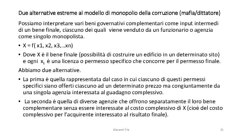Due alternative estreme al modello di monopolio della corruzione (mafia/dittatore) Possiamo interpretare vari beni