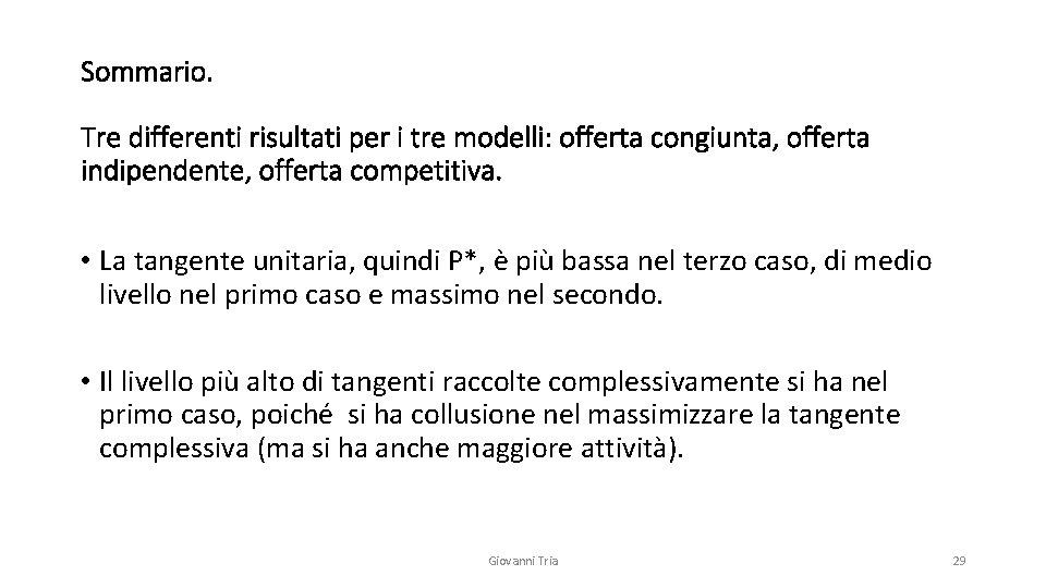 Sommario. Tre differenti risultati per i tre modelli: offerta congiunta, offerta indipendente, offerta competitiva.