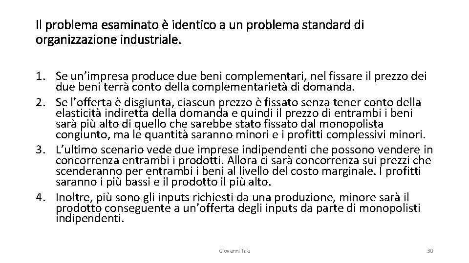 Il problema esaminato è identico a un problema standard di organizzazione industriale. 1. Se