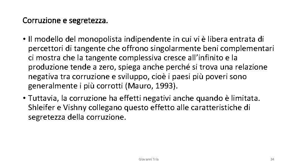 Corruzione e segretezza. • Il modello del monopolista indipendente in cui vi è libera