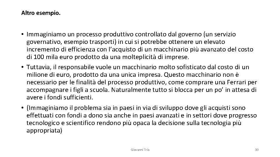 Altro esempio. • Immaginiamo un processo produttivo controllato dal governo (un servizio governativo, esempio