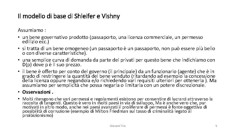Il modello di base di Shleifer e Vishny Assumiamo : • un bene governativo