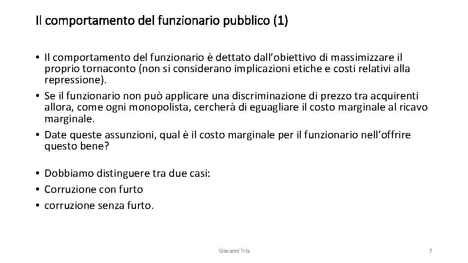 Il comportamento del funzionario pubblico (1) • Il comportamento del funzionario è dettato dall'obiettivo