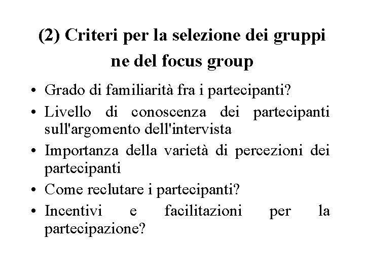 (2) Criteri per la selezione dei gruppi ne del focus group • Grado di
