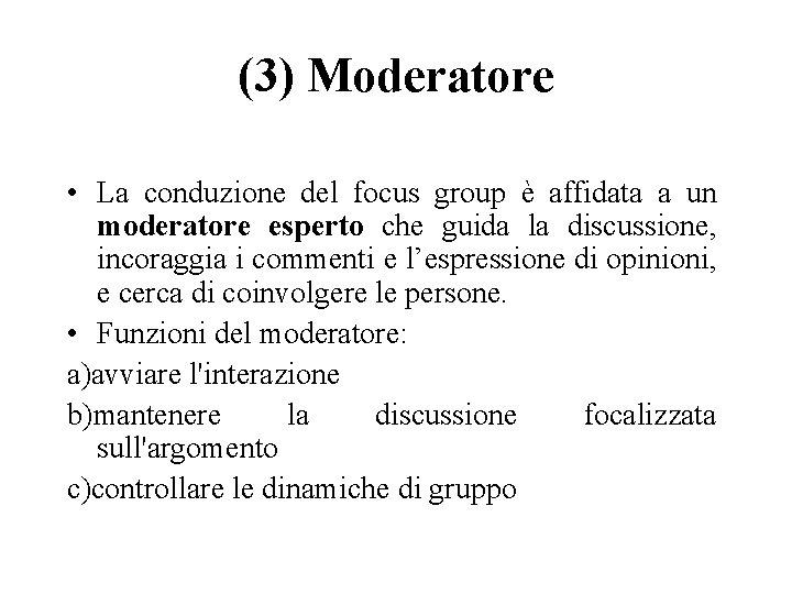 (3) Moderatore • La conduzione del focus group è affidata a un moderatore esperto