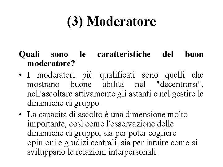 (3) Moderatore Quali sono le caratteristiche del buon moderatore? • I moderatori più qualificati