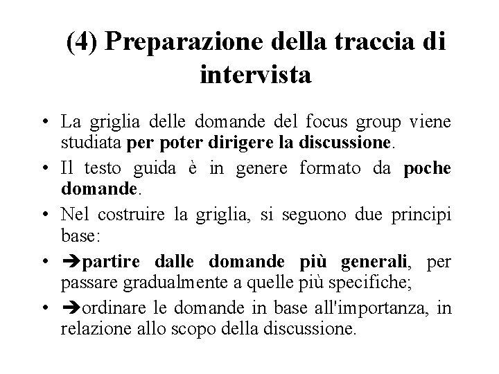 (4) Preparazione della traccia di intervista • La griglia delle domande del focus group