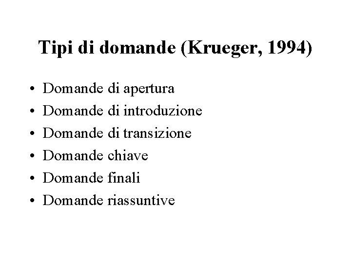 Tipi di domande (Krueger, 1994) • • • Domande di apertura Domande di introduzione