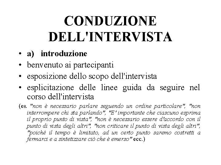 CONDUZIONE DELL'INTERVISTA • • a) introduzione benvenuto ai partecipanti esposizione dello scopo dell'intervista esplicitazione