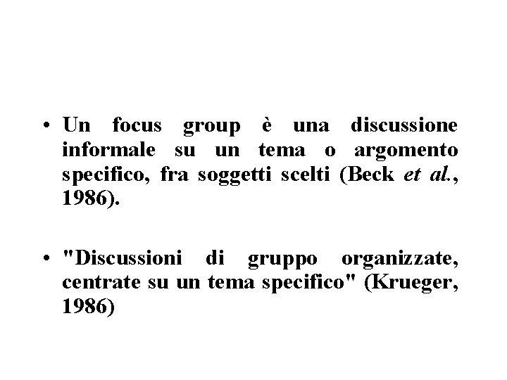 • Un focus group è una discussione informale su un tema o argomento