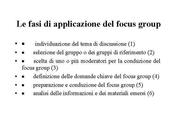 Le fasi di applicazione del focus group • · individuazione del tema di discussione