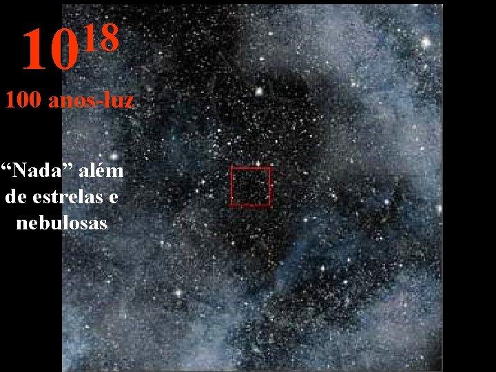 """18 10 100 anos-luz """"Nada"""" além de estrelas e nebulosas"""