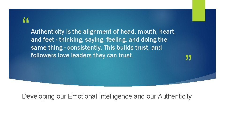 """"""" Authenticity is the alignment of head, mouth, heart, and feet - thinking, saying,"""