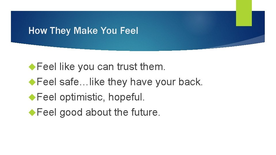 How They Make You Feel like you can trust them. Feel safe…like they have