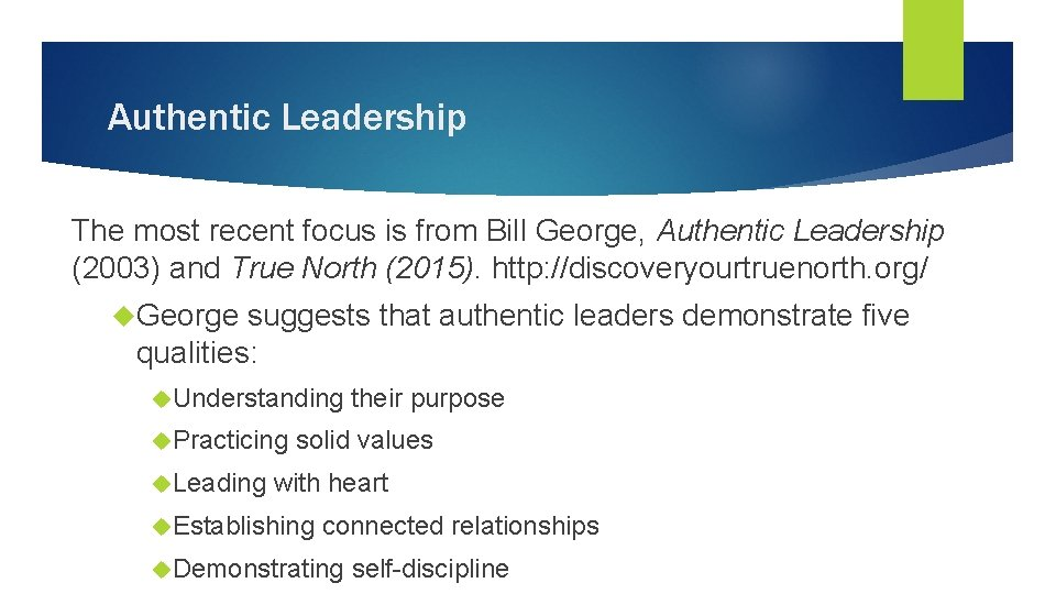 Authentic Leadership The most recent focus is from Bill George, Authentic Leadership (2003) and