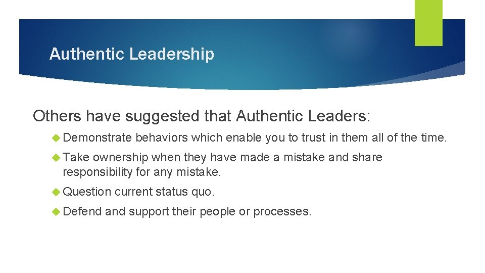 Authentic Leadership Others have suggested that Authentic Leaders: Demonstrate behaviors which enable you to