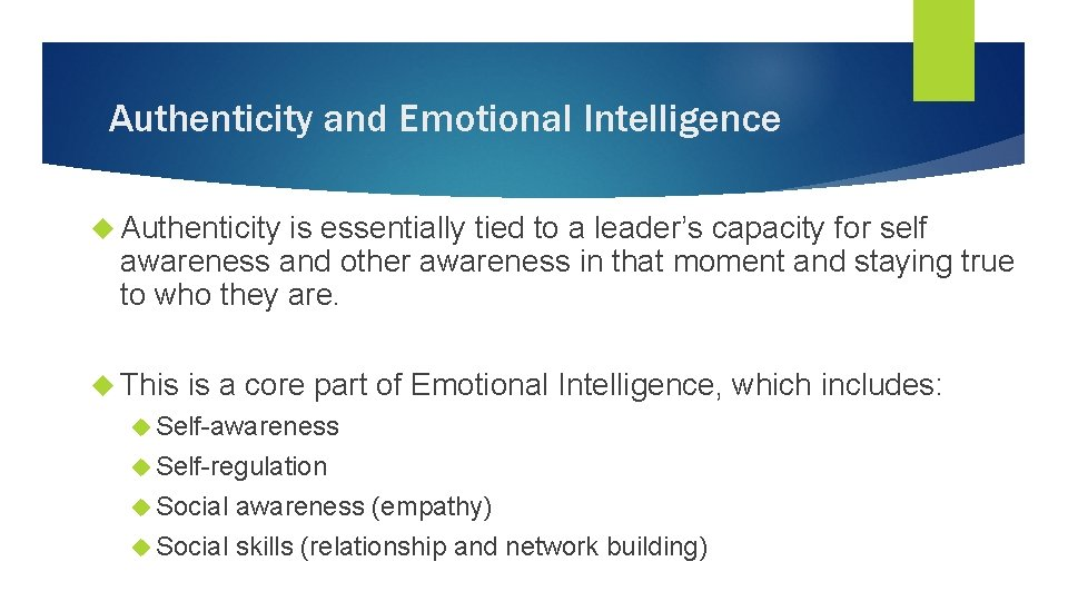 Authenticity and Emotional Intelligence Authenticity is essentially tied to a leader's capacity for self