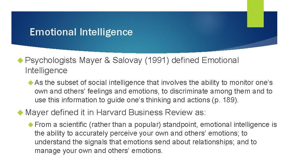 Emotional Intelligence Psychologists Mayer & Salovay (1991) defined Emotional Intelligence As the subset of
