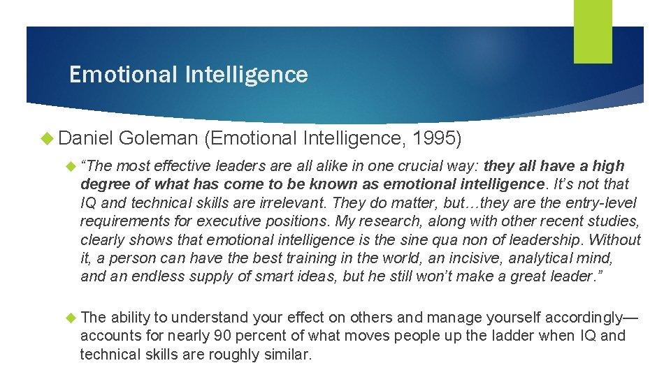 "Emotional Intelligence Daniel Goleman (Emotional Intelligence, 1995) ""The most effective leaders are all alike"
