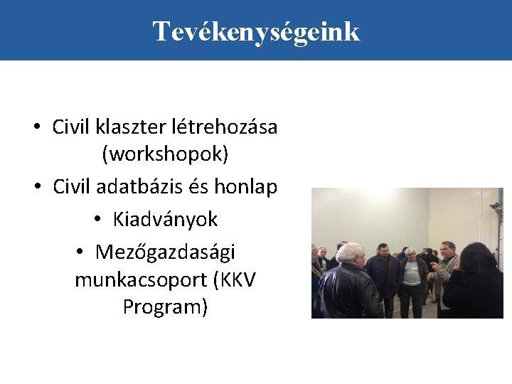 Tevékenységeink • Civil klaszter létrehozása (workshopok) • Civil adatbázis és honlap • Kiadványok •