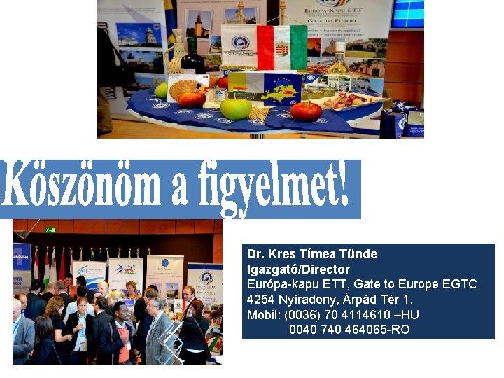 Dr. Kres Tímea Tünde Igazgató/Director Európa-kapu ETT, Gate to Europe EGTC 4254 Nyíradony, Árpád