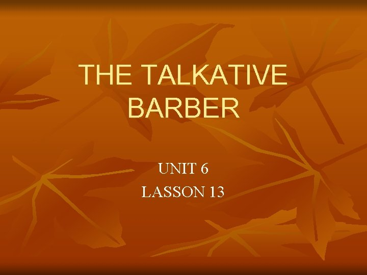 THE TALKATIVE BARBER UNIT 6 LASSON 13