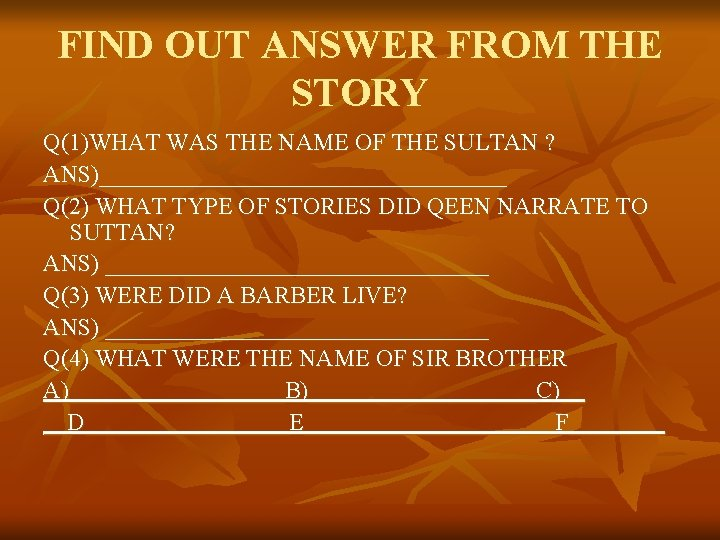FIND OUT ANSWER FROM THE STORY Q(1)WHAT WAS THE NAME OF THE SULTAN ?